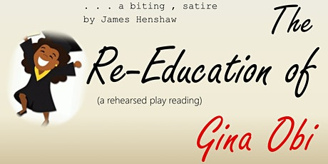 THE RE-EDUCATION OF GINA OBI (rehearsed play reading) tickets