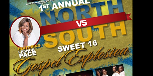 1st Annual North vs South Sweet 16 Gospel Explosion