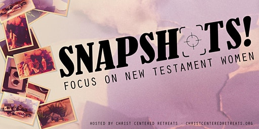 Snapshots! Focus on New Testament Women