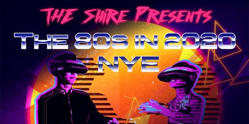 The 80s in 2020 NYE: Presented By The Shire