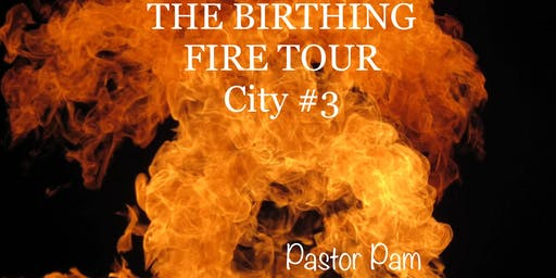 The Birthing Fire Tour City #3