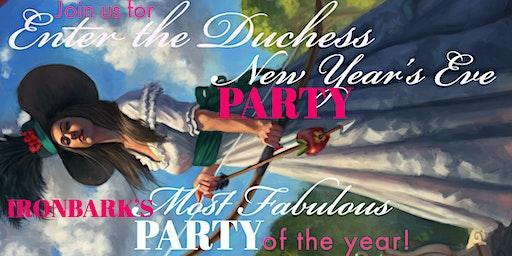 Enter the Duchess! Ironbark New Year's Eve Party 2020!