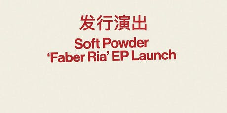 Soft Powder 'Faber Ria' EP Launch  tickets