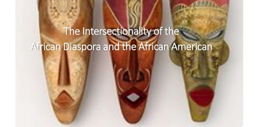 The Intersectionality of the African Diaspora and the African American