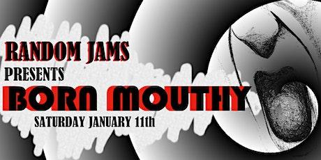 Random Jams Presents BORN MOUTHY tickets