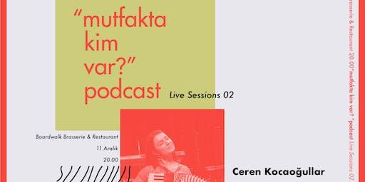 """Mutfakta Kim Var?"" Podcast, Live Sessions #2 w/Ceren Kocaoğullar"