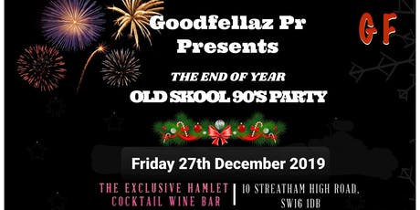 GOODFELLAZ PR PRESENTS  THE END OF YEAR OLD SKOOL 90'S PARTY  tickets