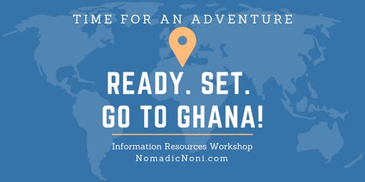 Ready. Set. Go to Ghana! Workshop