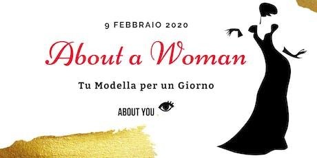 About a Woman - Tu Modella per un Giorno biglietti