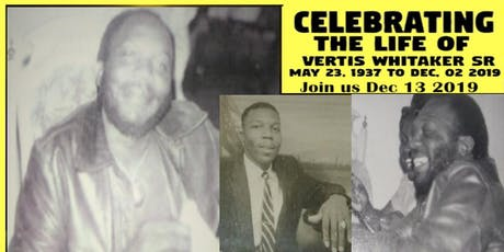 CELEBRATING THE LIFE OF   - VERTIS WHITAKER SR  -  DECEMBER -13-19 tickets