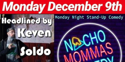 Nacho Mommas Comedy 52nd st Bar MONDAY December 9th  Keven Soldo Headlining