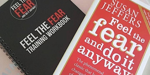 """""""Feel The Fear and Do it Anyway"""" Licensed Training Workshop"""