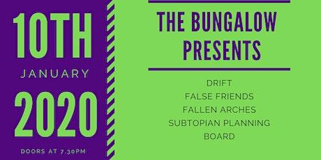 Bungalow presents:Drift,False Friends,Subtopian Planing Board,Fallen Arches tickets