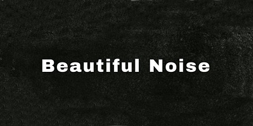 Beautiful Noise Vol II - Early Bird Ticket