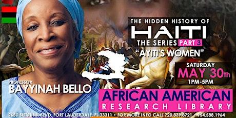 "THE HIDDEN HISTORY OF AYITI LECTURE SERIES ""AYITI'S WOMEN"" BAYYINAH BELLO tickets"