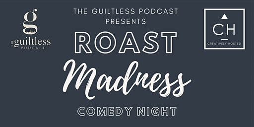 The Guiltless Podcast Presents: Roast Madness Comedy Night
