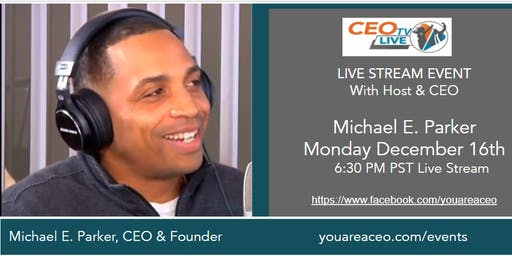 Next Time on CEO TV Live with Host, Michael E. Parker