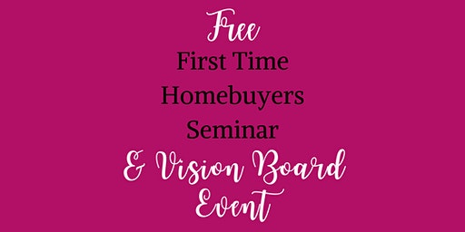 First Time Homebuyers Seminar & Vision Board Event