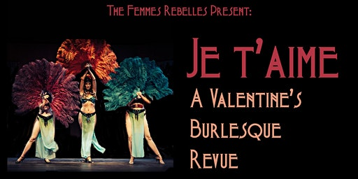 Je T'aime: A Valentine's Burlesque Revue