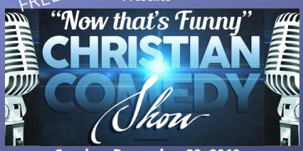 """""""Now That's Funny"""" Christian Comedy Show"""