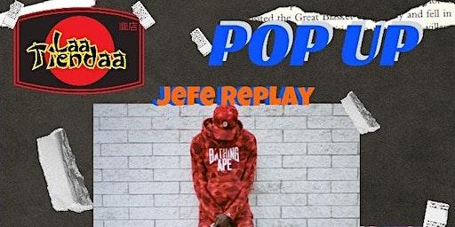Laa Tiendaa X Jefe Replay POP UP