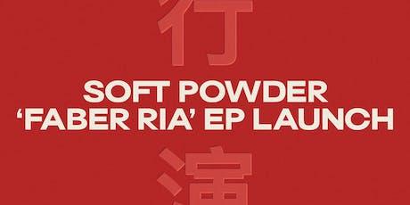Soft Powder 'Faber Ria' EP Launch  tickets