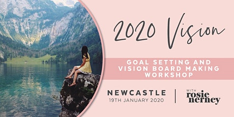2020 Vision - Goal Setting and Vision Board Making Workshop - NEWCASTLE tickets