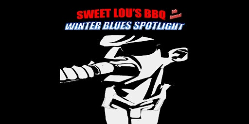 Sweet Lou's BBQ 5th Annual Winter Blues Spotlight, 2020