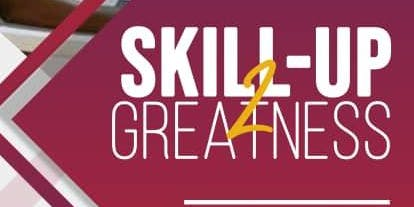 SKILL-UP 2 GREATNESS - CAREER & BUSINESS DEVELOPMENT WORKSHOP