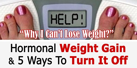 Hormonal Weight Gain & 5 Ways To Turn It Off tickets