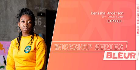 BLEUR Workshop series: [EXPOSED] // Artist: Denisha Anderson tickets