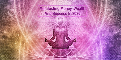 Manifesting Money, Wealth And Success In 2020