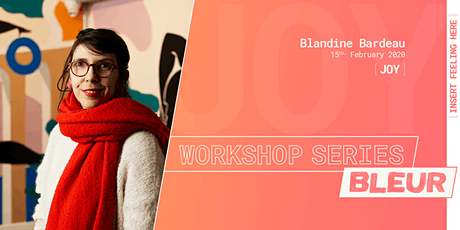 BLEUR Workshop series: [JOY] // Artist: Blandine Bardeau tickets