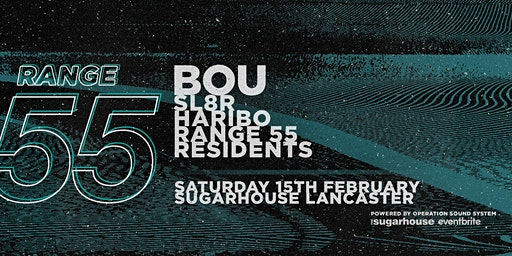 Range 55 presents: Bou w/ Haribo, Sl8R + More