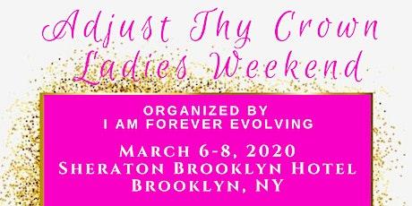 Adjust Thy Crown Ladies Weekend in NYC tickets