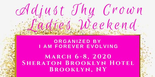 Adjust Thy Crown Ladies Weekend in NYC