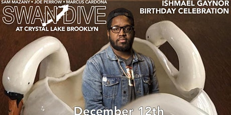 Swan Dive: ISHMAEL GAYNOR'S BIRTHDAY (FREE COMEDY SHOW EVERY THURSDAY) tickets