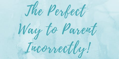 The Perfect Way to Parent Incorrectly tickets