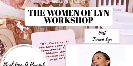 The WOMEN OF LYN Workshop: Building A Brand 101 tickets