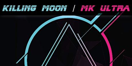 Mk Ultra Vs Killing Moon // Alt 80s and industrial  night tickets
