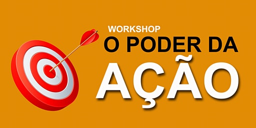 WORKSHOP O PODER DA AÇÃO