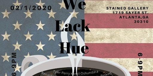 """We Lack Hue"" A Photography Exhibit"