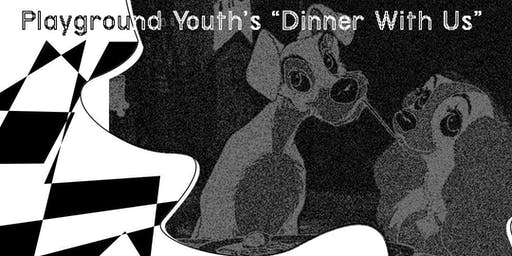 Playground Youth Presents: Dinner With Us