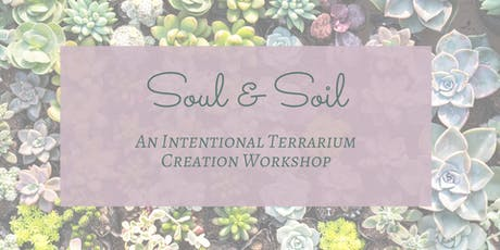 Soul & Soil : An Intentional Terrarium Creation Workshop tickets