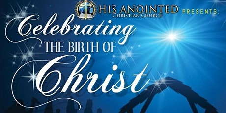 His Anointed Christian Church Presents: Celebrating the Birth of Christ tickets