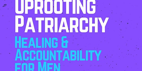 Uprooting Patriarchy: Healing and Accountability for Men tickets