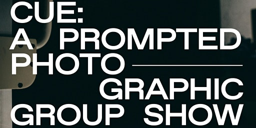Gallery Opening: Cue - A Prompted Photographic Group Show