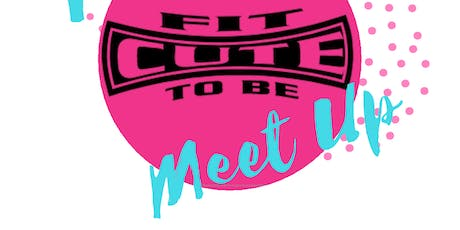 Copy of FIT TO BE CUTE FITNESS MEETUP: Women's health and wellness group tickets
