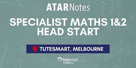 VCE Specialist Maths Units 1&2 Head Start Lecture - Melbourne City tickets