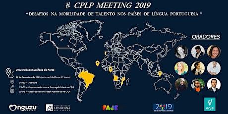 """CPLP Meeting 2019 => """"Desafios na Mobilidade de Talento na CPLP"""" bilhetes"""